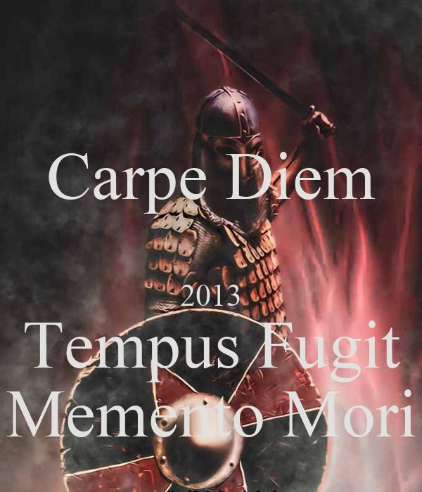 Carpe Diem  2013 Tempus Fugit Memento Mori