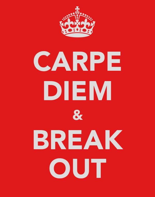 CARPE DIEM & BREAK OUT