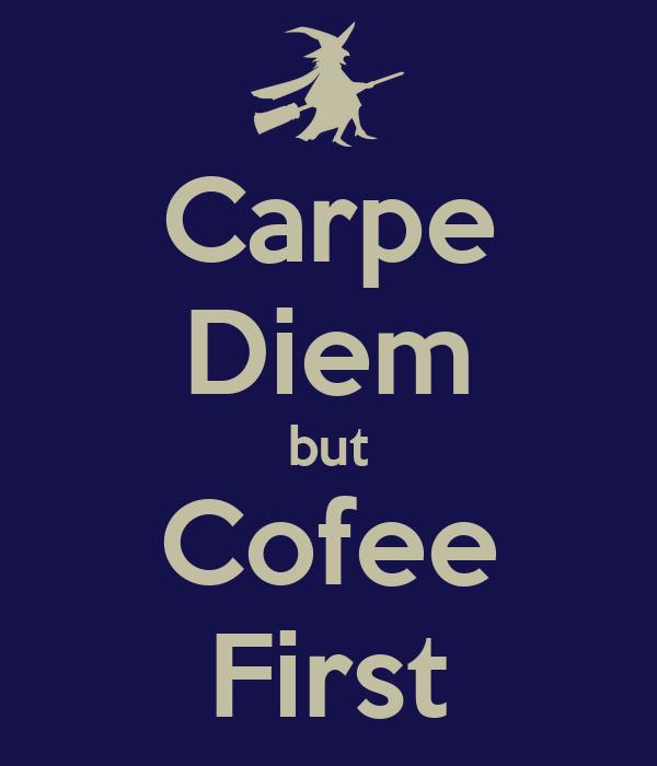 Carpe Diem but Cofee First