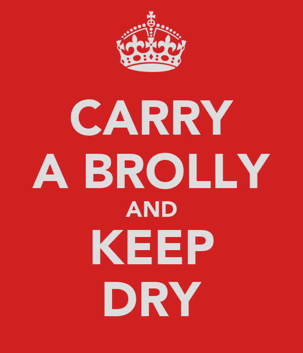 CARRY A BROLLY AND KEEP DRY