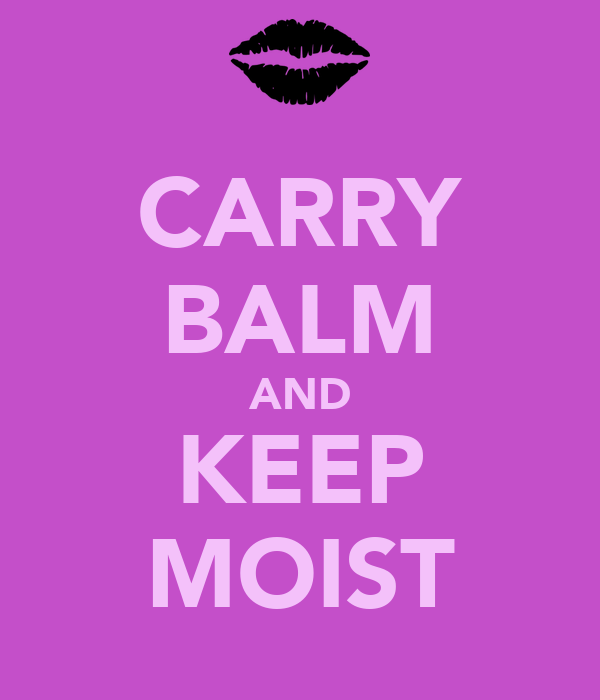 CARRY BALM AND KEEP MOIST