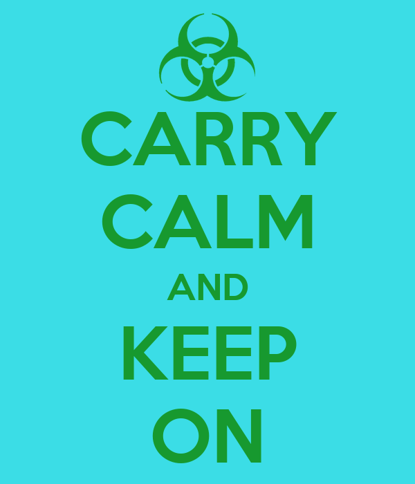 CARRY CALM AND KEEP ON
