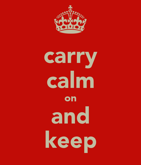 carry calm on and keep