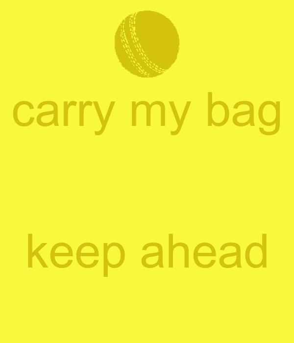 carry my bag   keep ahead