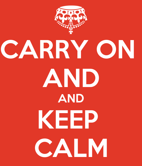 CARRY ON  AND AND KEEP  CALM