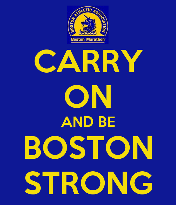 CARRY ON AND BE BOSTON STRONG