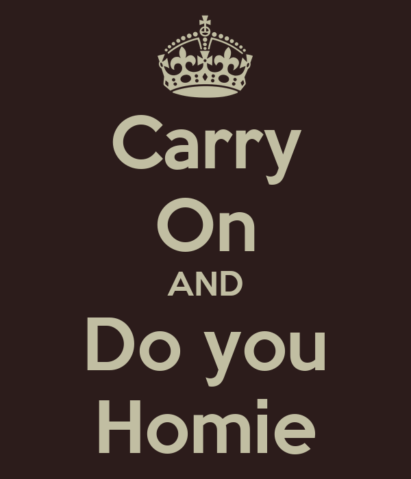 Carry On AND Do you Homie
