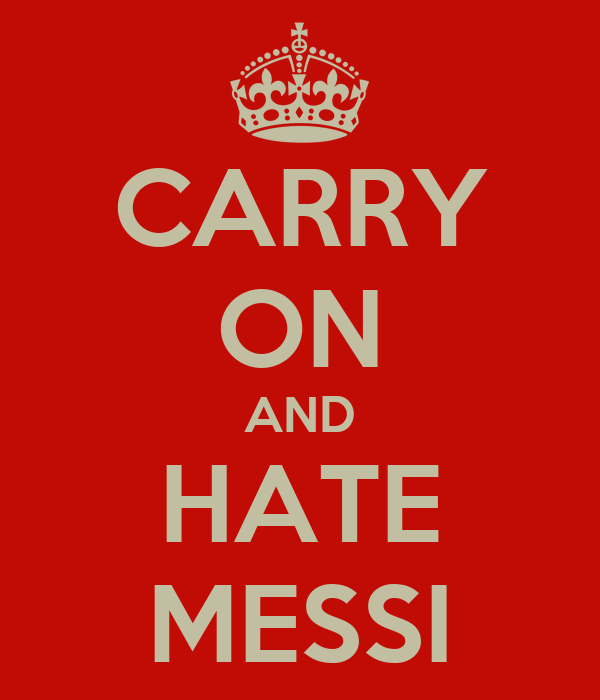 CARRY ON AND HATE MESSI
