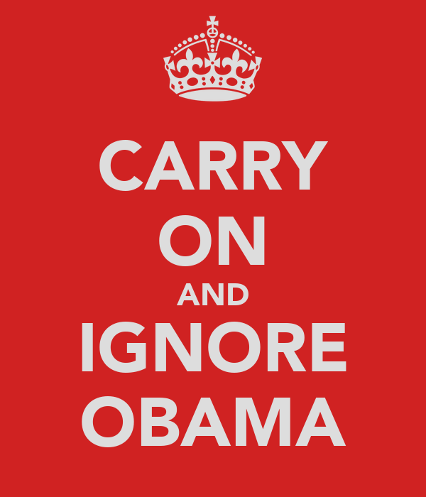 CARRY ON AND IGNORE OBAMA