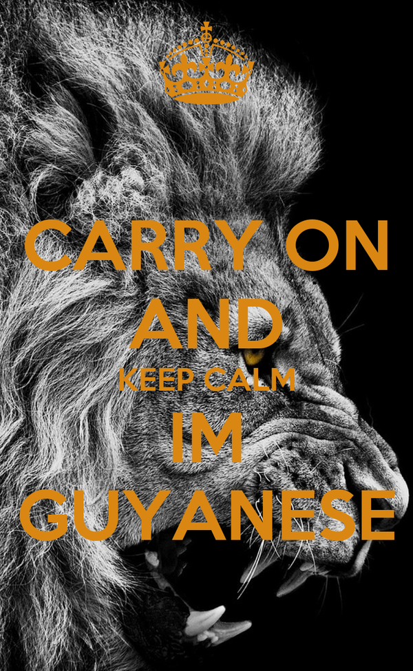 CARRY ON AND KEEP CALM IM GUYANESE