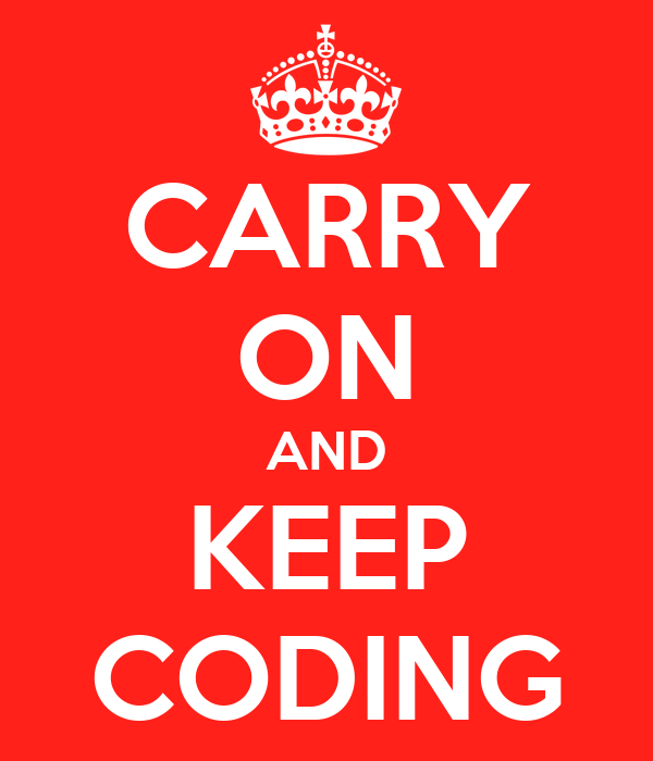 CARRY ON AND KEEP CODING