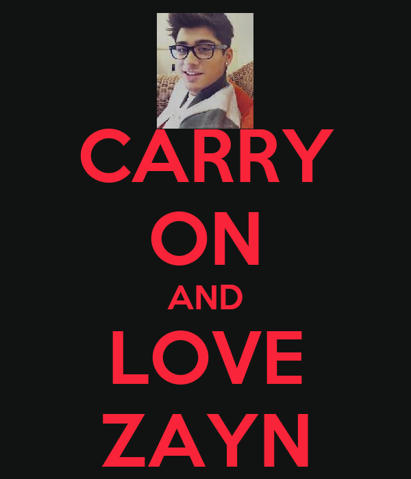 CARRY ON AND LOVE ZAYN