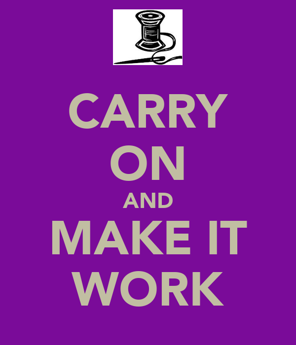 CARRY ON AND MAKE IT WORK