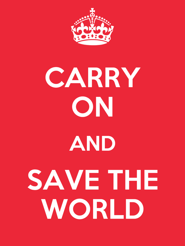 CARRY ON AND SAVE THE WORLD