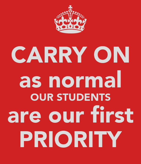 CARRY ON as normal OUR STUDENTS are our first PRIORITY