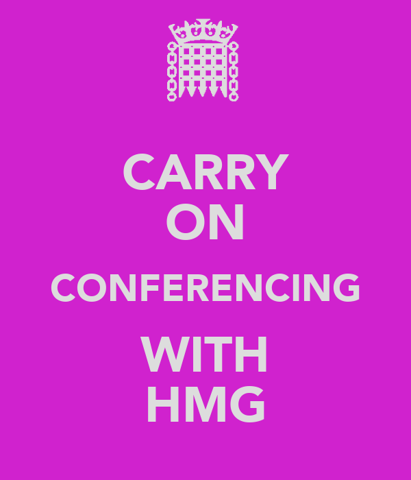 CARRY ON CONFERENCING WITH HMG