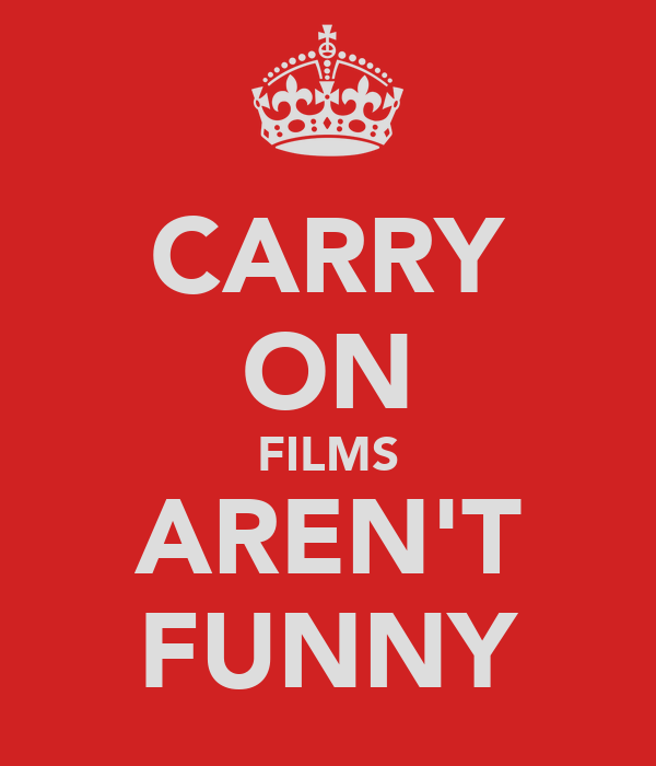 CARRY ON FILMS AREN'T FUNNY