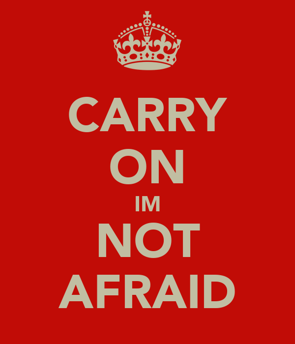 CARRY ON IM NOT AFRAID