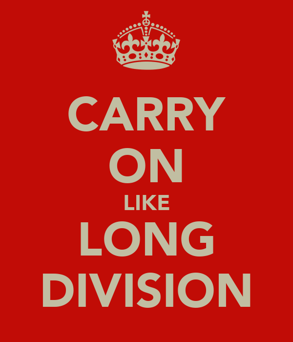 CARRY ON LIKE LONG DIVISION
