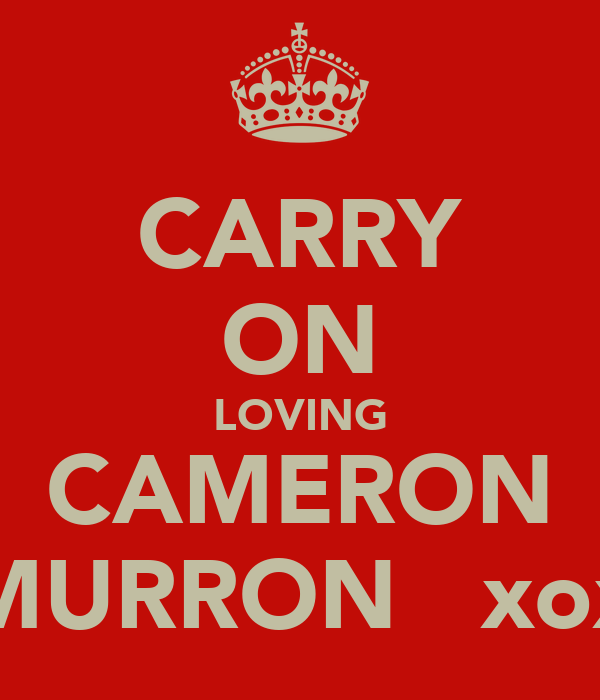 CARRY ON LOVING CAMERON MURRON   xox
