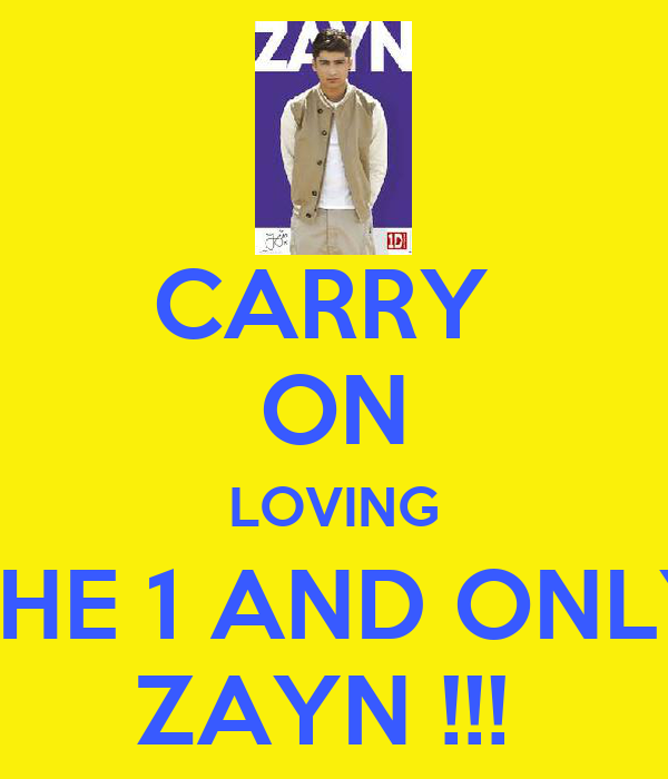 CARRY  ON LOVING THE 1 AND ONLY ZAYN !!!