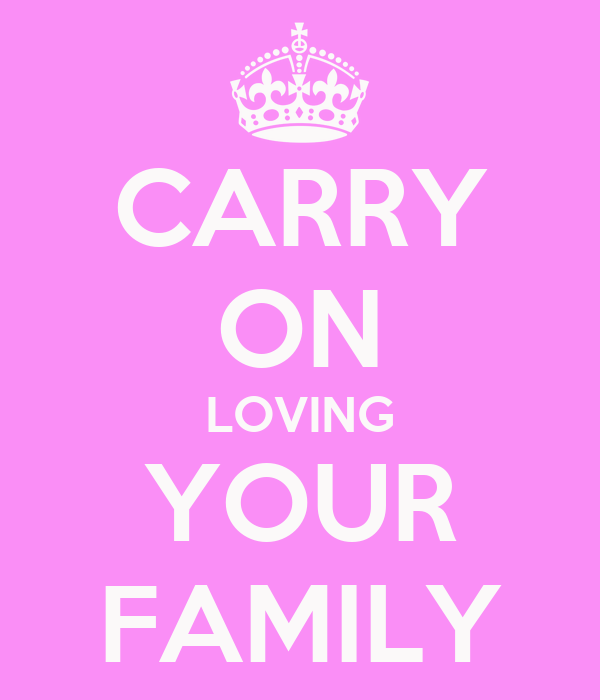 CARRY ON LOVING YOUR FAMILY