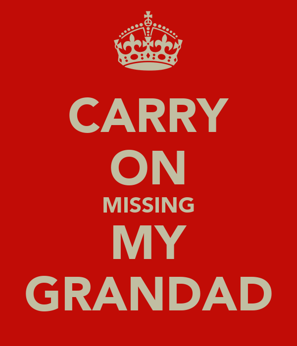 CARRY ON MISSING MY GRANDAD