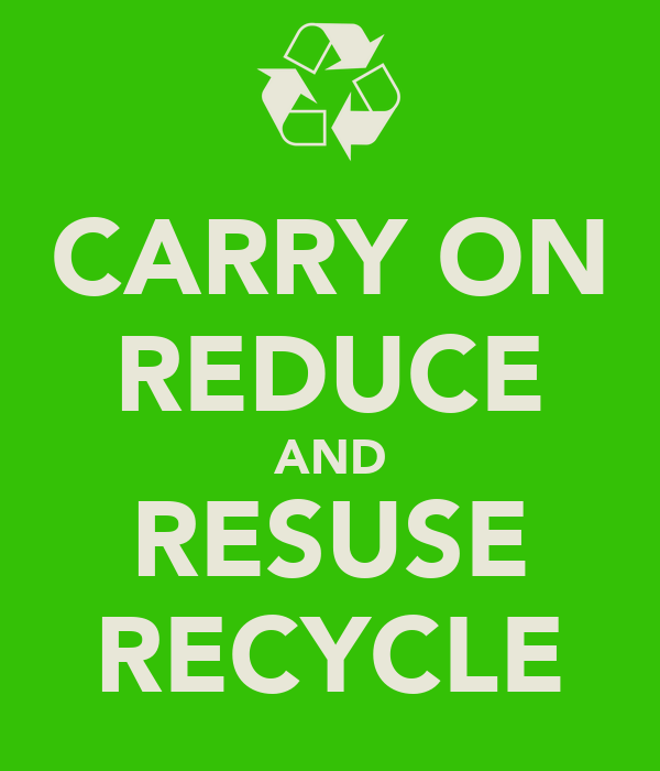 CARRY ON REDUCE AND RESUSE RECYCLE