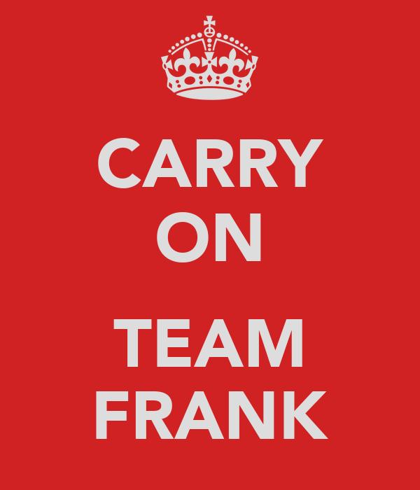 CARRY ON  TEAM FRANK