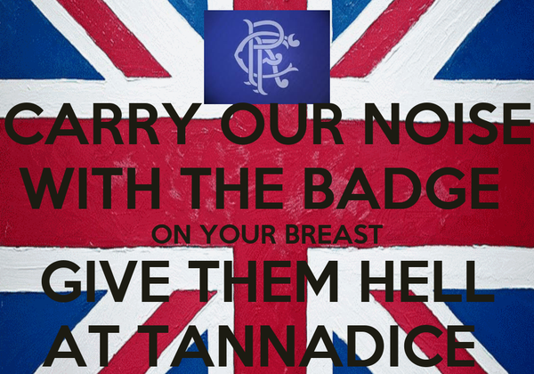 CARRY OUR NOISE WITH THE BADGE  ON YOUR BREAST GIVE THEM HELL AT TANNADICE