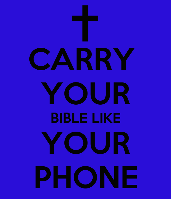 CARRY  YOUR BIBLE LIKE YOUR PHONE