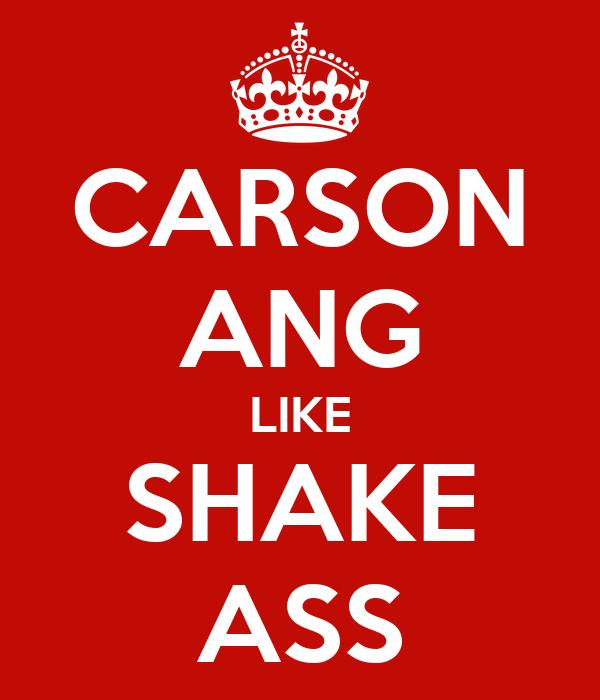 CARSON ANG LIKE SHAKE ASS