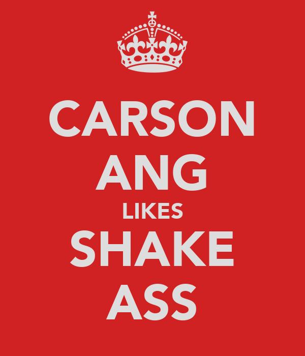 CARSON ANG LIKES SHAKE ASS