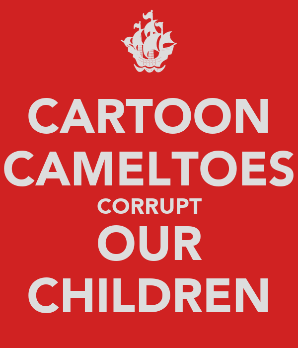 CARTOON CAMELTOES CORRUPT OUR CHILDREN