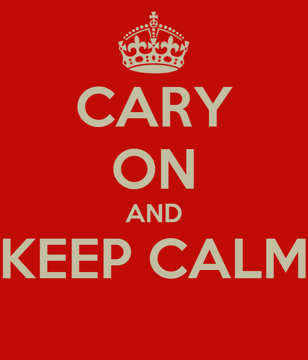 CARY ON AND KEEP CALM