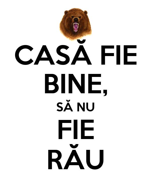 CASĂ FIE BINE, SĂ NU FIE RĂU
