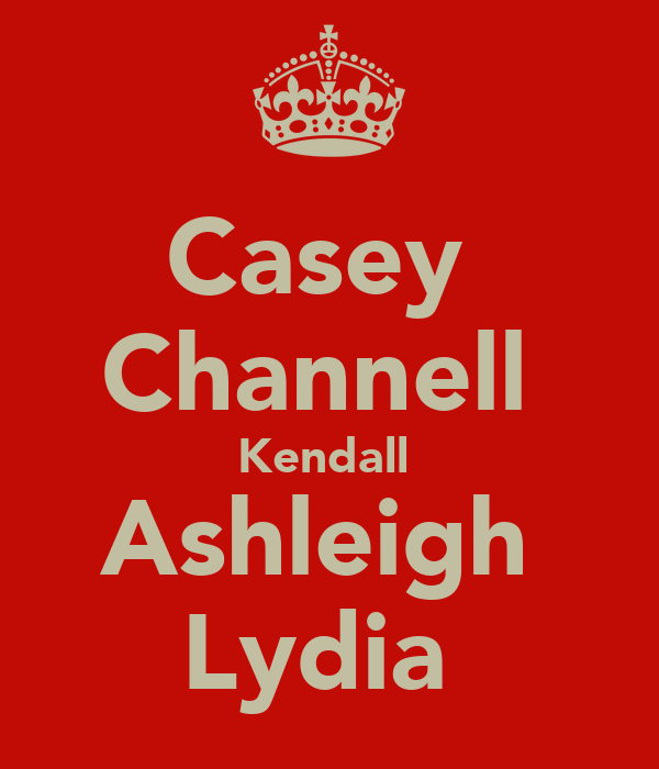 Casey♥ Channell♥ Kendall♥ Ashleigh♥ Lydia♥