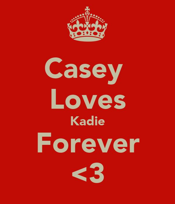 Casey  Loves Kadie Forever <3