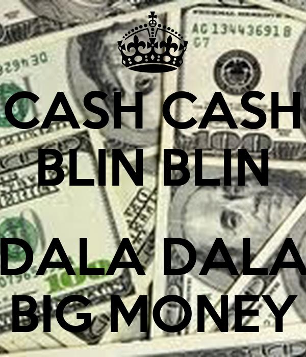 CASH CASH BLIN BLIN  DALA DALA BIG MONEY