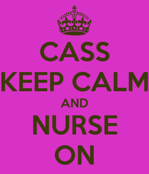 CASS KEEP CALM AND NURSE ON