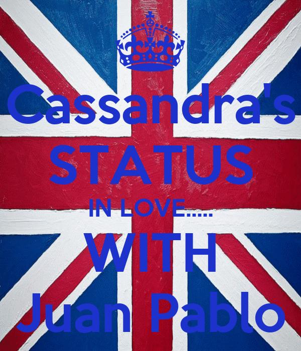 Cassandra's STATUS IN LOVE..... WITH Juan Pablo