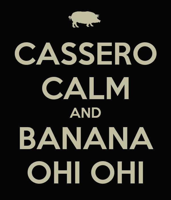 CASSERO CALM AND BANANA OHI OHI
