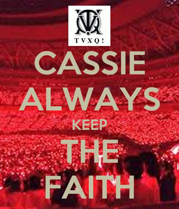 CASSIE ALWAYS KEEP THE FAITH