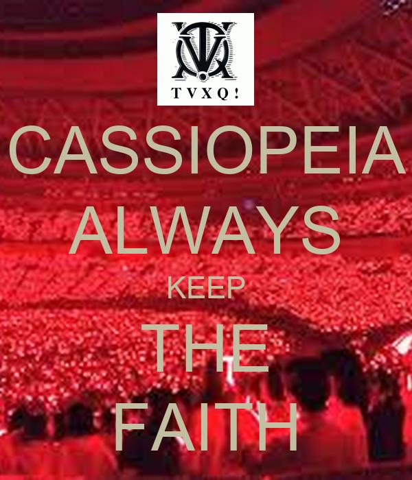 CASSIOPEIA ALWAYS KEEP THE FAITH