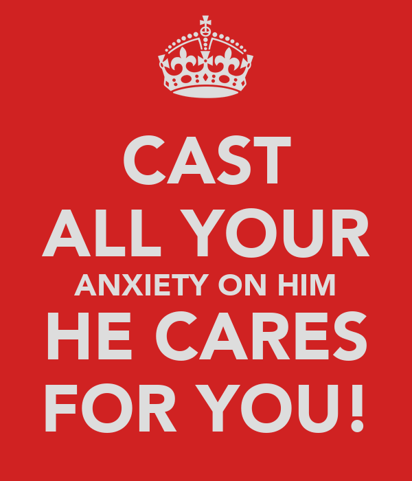 CAST ALL YOUR ANXIETY ON HIM HE CARES FOR YOU!