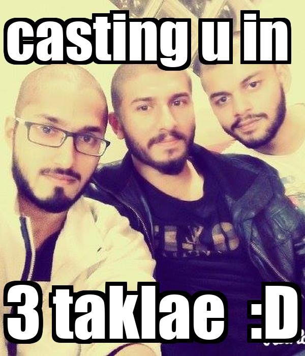 casting u in  3 taklae  :D