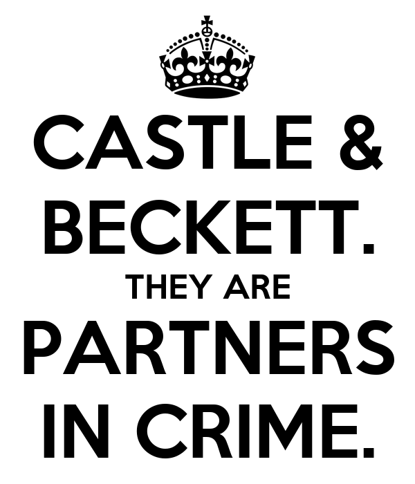 CASTLE & BECKETT. THEY ARE PARTNERS IN CRIME.