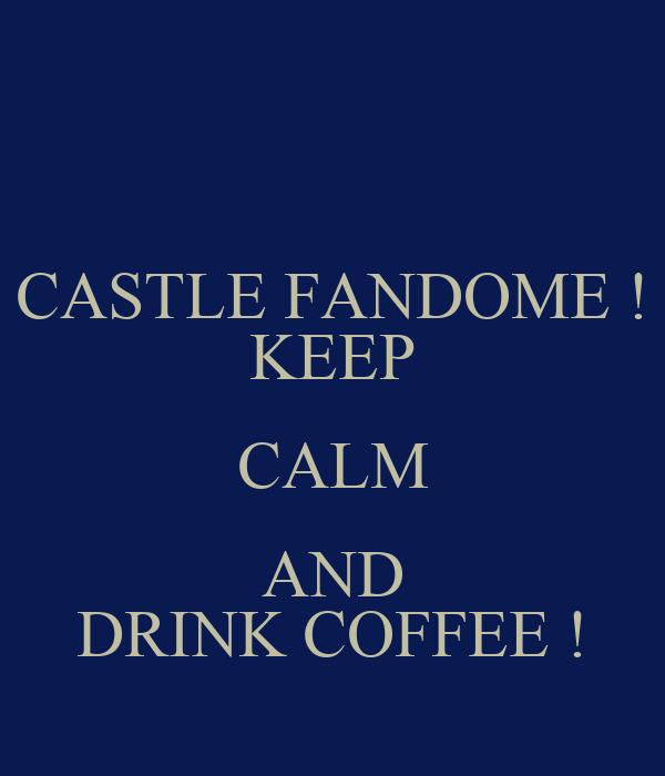 CASTLE FANDOME ! KEEP CALM AND DRINK COFFEE !