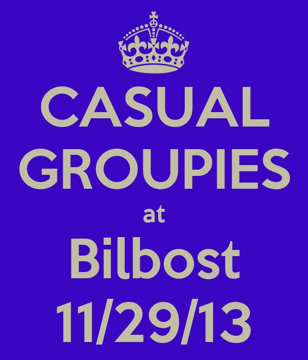 CASUAL GROUPIES at Bilbost 11/29/13