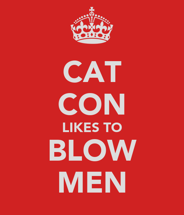 CAT CON LIKES TO BLOW MEN